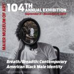The 104th Annual Exhibition, Breath/Breadth: Contemporary American Black Male Identity banner
